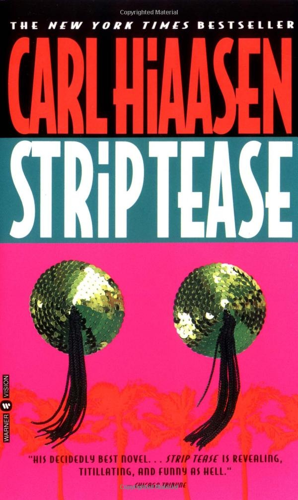 Strip Tease by Carl Hiaasen. Possibly my favorite book by Carl Hiaasen. What an excellent Author!