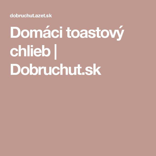 Domáci toastový chlieb | Dobruchut.sk