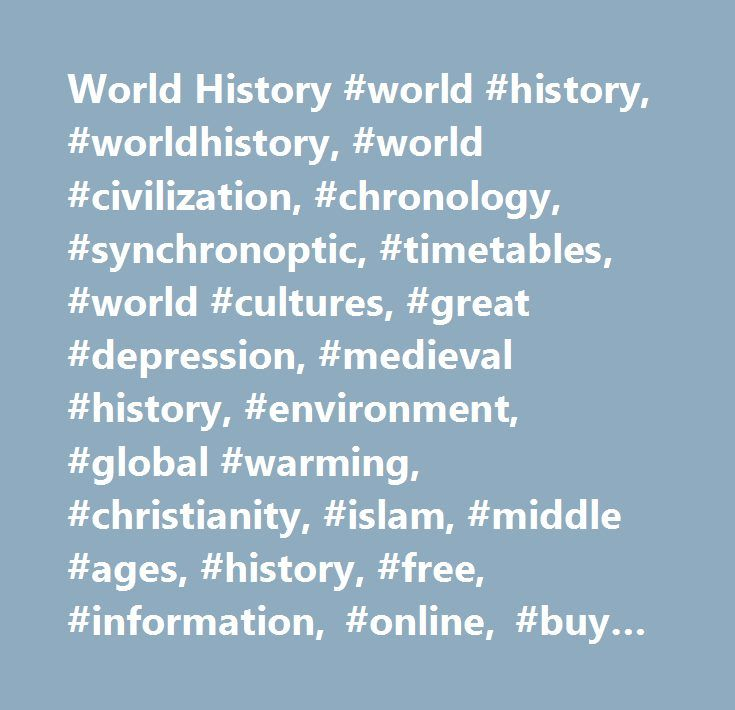 World History #world #history, #worldhistory, #world #civilization, #chronology, #synchronoptic, #timetables, #world #cultures, #great #depression, #medieval #history, #environment, #global #warming, #christianity, #islam, #middle #ages, #history, #free, #information, #online, #buy #chart, #millennium, #einstein, #andreas, #world #war, #education, #civilization, #timeline, #chronology, #rulers, #writers, #discoverers, #scientists, #philosophers, #art, #world #history…