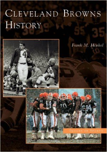 Cleveland Browns History (OH) (Images of Sports): Frank M. Henkel: 9780738534282: Amazon.com: Books
