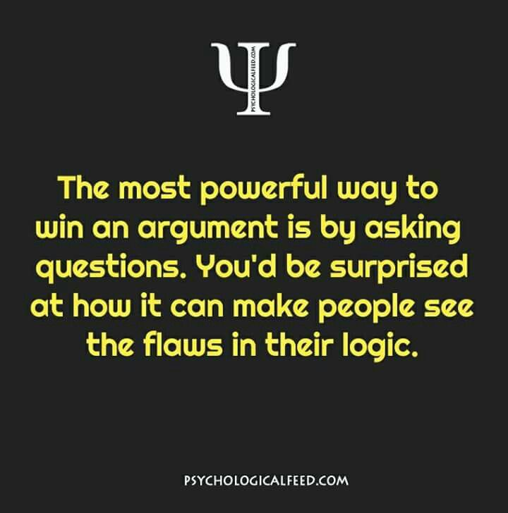 the most powerful way to win an argument is by asking questions. you'd be surprised at how it can make people see the flows in their logic.