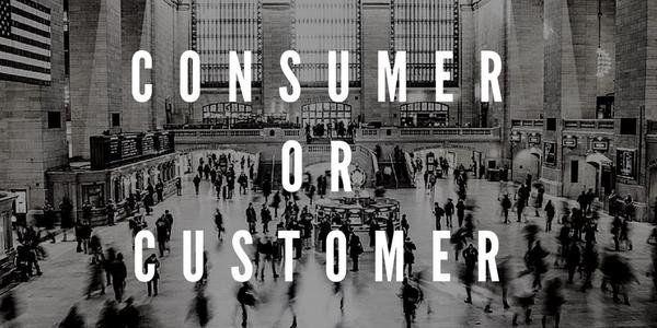 Consumer or Customer?