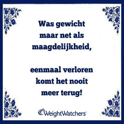 Was gewicht maar net als maagdelijkheid, eenmaal verloren komt het nooit meer terug! #WeightWatchers #afvallen