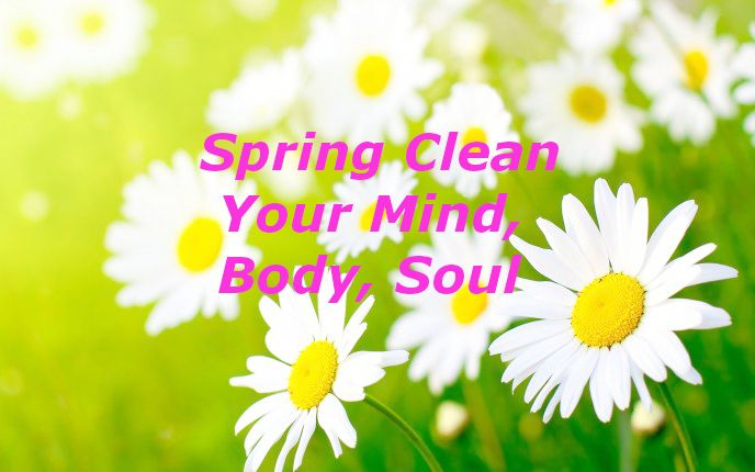 Spring Clean Your Mind, Body, Soul