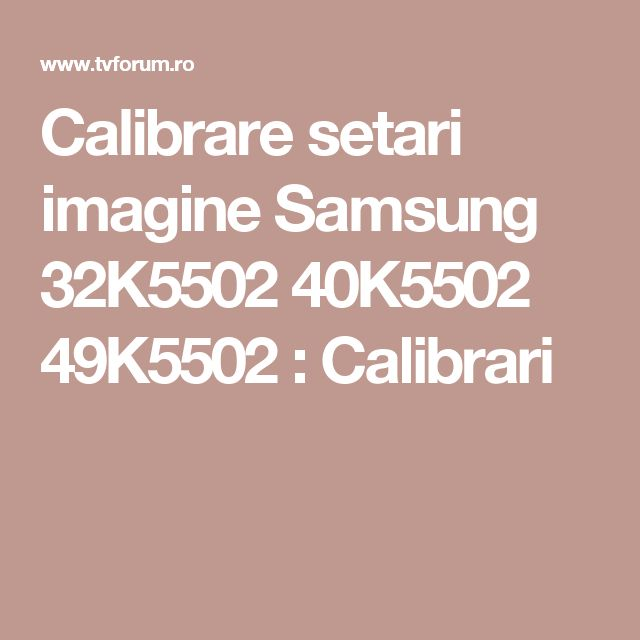 Calibrare setari imagine Samsung 32K5502 40K5502 49K5502 : Calibrari