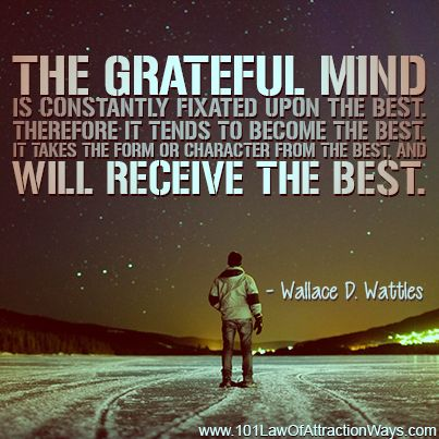 """The grateful mind is constantly fixated upon the best..."" ~ Wallace D. Wattles"