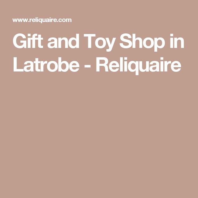 Gift and Toy Shop in Latrobe - Reliquaire
