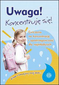 UWAGA! KONCENTRUJĘ SIĘ! – Ćwiczenia na koncentrację i spostrzegawczość dla najmłodszych Wydawnictwo Harmonia