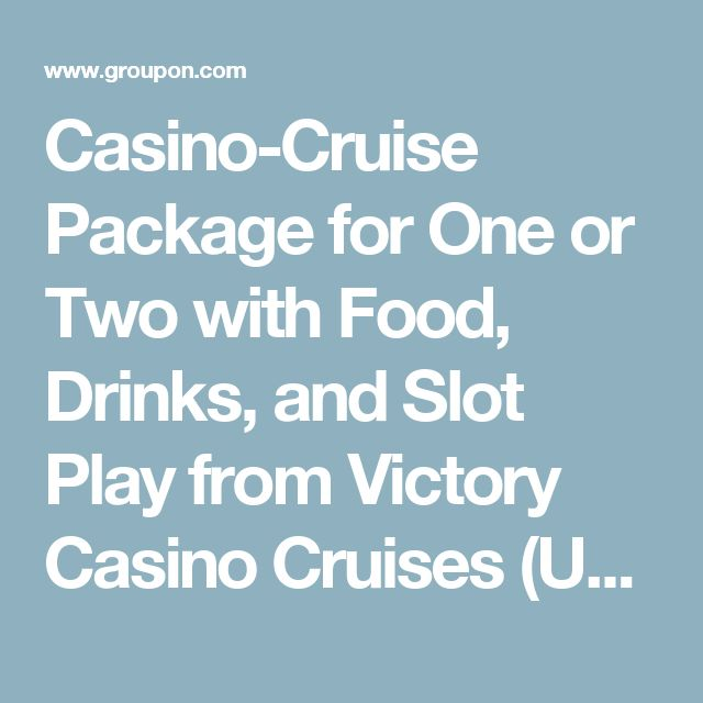 Casino-Cruise Package for One or Two with Food, Drinks, and Slot Play from Victory Casino Cruises (Up to 49% Off)