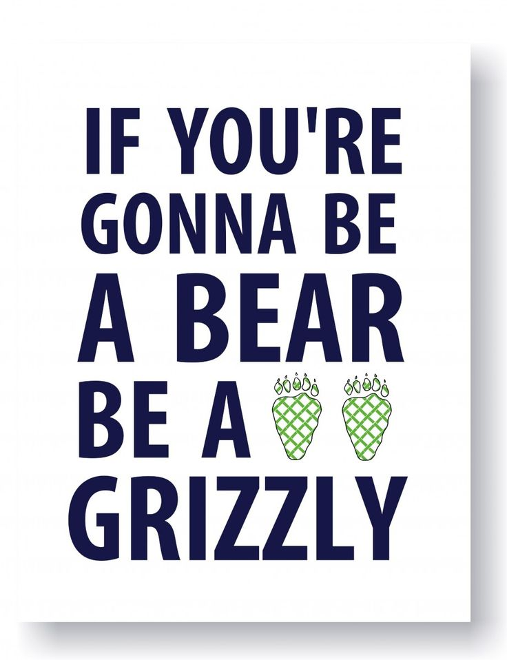 If you're gonna be a bear be a grizzly..Boyd Crowder