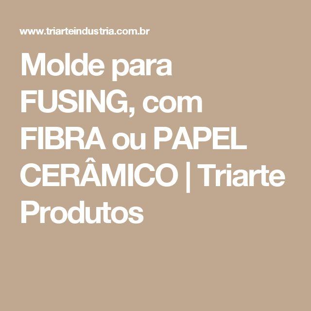 Molde para FUSING, com FIBRA ou PAPEL CERÂMICO | Triarte Produtos