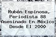 http://tecnoautos.com/wp-content/uploads/imagenes/tendencias/thumbs/ruben-espinosa-periodista-88-asesinado-en-mexico-desde-el-2000.jpg Ruben Espinosa. Rubén Espinosa, periodista 88 asesinado en México desde el 2000, Enlaces, Imágenes, Videos y Tweets - http://tecnoautos.com/actualidad/ruben-espinosa-ruben-espinosa-periodista-88-asesinado-en-mexico-desde-el-2000/