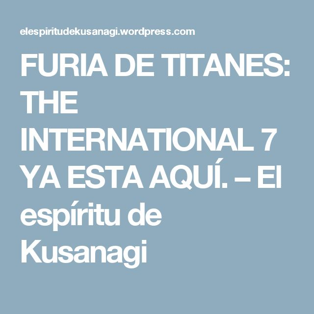 FURIA DE TITANES: THE INTERNATIONAL 7 YA ESTA AQUÍ. – El espíritu de Kusanagi