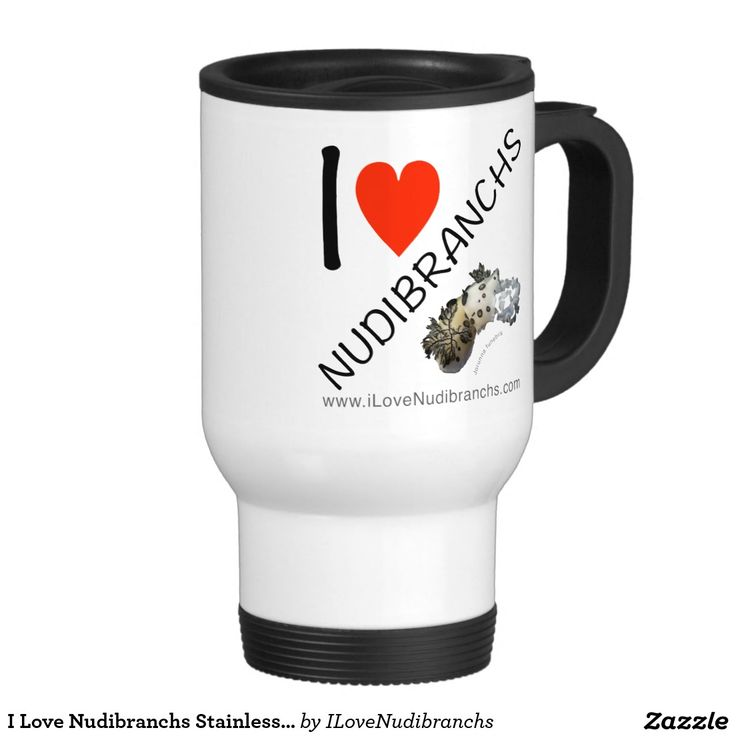 I Love Nudibranchs Stainless Steel 15 oz Mug #nudibranch #iLoveNudibranchs #Mug #StainlessSteelMug @zazzle