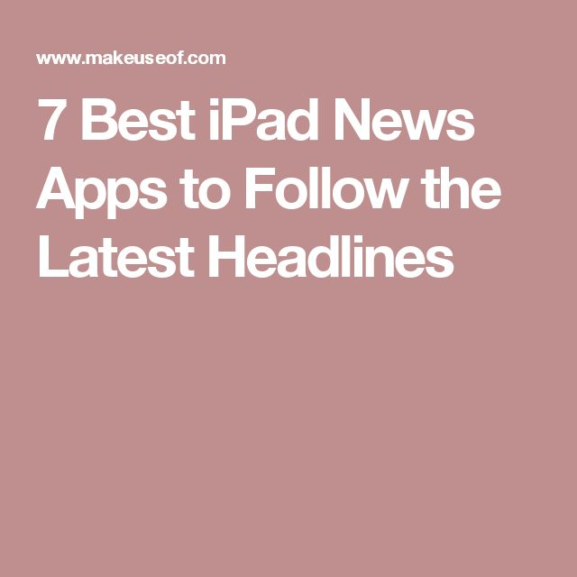 7 Best iPad News Apps to Follow the Latest Headlines