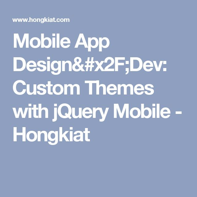 Mobile App Design/Dev: Custom Themes with jQuery Mobile - Hongkiat