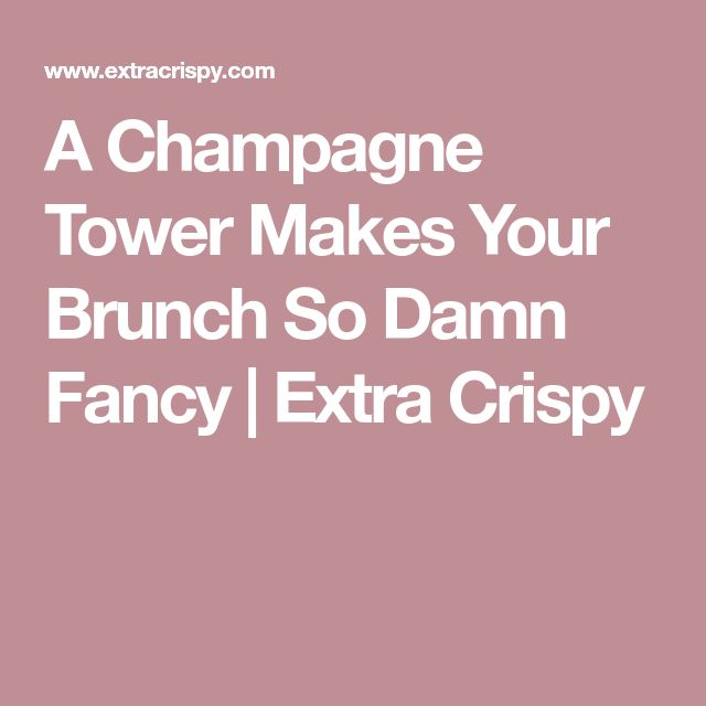 A Champagne Tower Makes Your Brunch So Damn Fancy | Extra Crispy