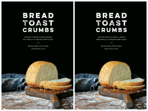 BREAD TOAST CRUMBS : Recipes for No-Knead Loaves & Meals to Savor Every Slice