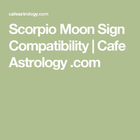 Scorpio Moon Sign Compatibility | Cafe Astrology .com