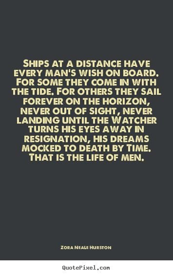 Zora Neale Hurston quotes | Zora Neale Hurston picture quotes - Ships at a distance have every man ...