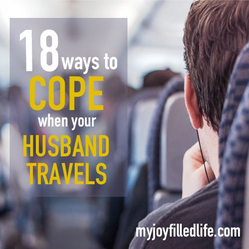 18 ways to cope when your husband travels: How one homeschool mom of 4 manages her husband's frequent travel schedule.