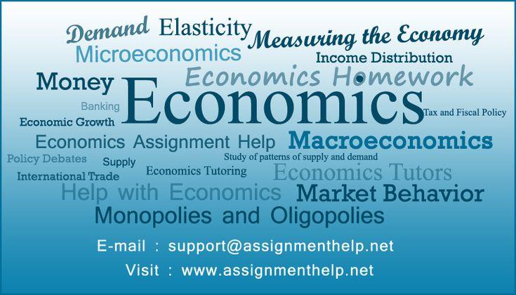 #Economics Assignment Help is there to help you in relieving all your worries.  http://www.assignmenthelp.net/economics_assignment_help #EconomicsAssignmentHelp #EconomcisTutor #EconomicsHelp #Microeconomics #Macroeconomics #PublicEconomics #Taxation #Market #firms #Monopoly #Oligopoly #FirmTheory #ConsumerTheory #GameTheory #Statistics #Econometrics #TermpaperEconomics #DemandAndSupply #Elasticity #DevelopmentEconomics #LaborEconomics #Keynes #AdamSmith #EconomicsTermPaper