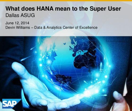 What Does HANA mean to the SAP Super User? - DFW Breakfast Huddle Recap - June 2014 #SAP #superuser #HANA