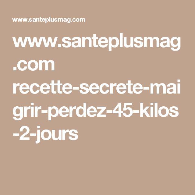 www.santeplusmag.com recette-secrete-maigrir-perdez-45-kilos-2-jours