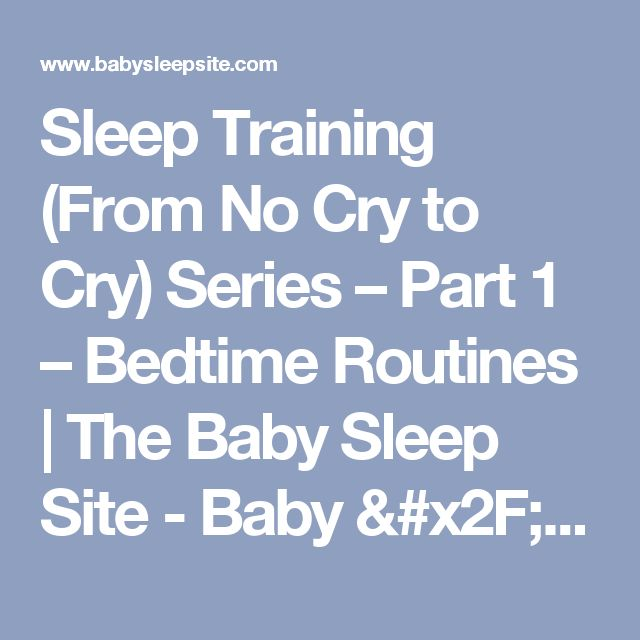 Sleep Training (From No Cry to Cry) Series – Part 1 – Bedtime Routines | The Baby Sleep Site - Baby / Toddler Sleep Consultants