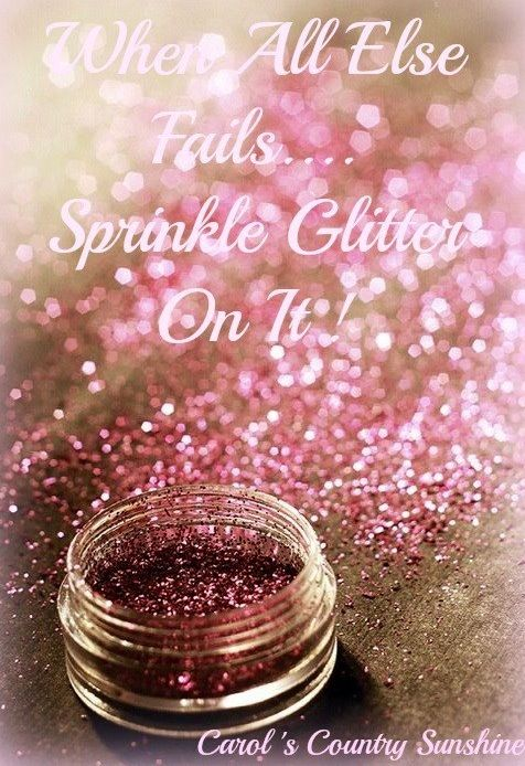 Sprinkle glitter on it quote via Carol's Country Sunshine ...