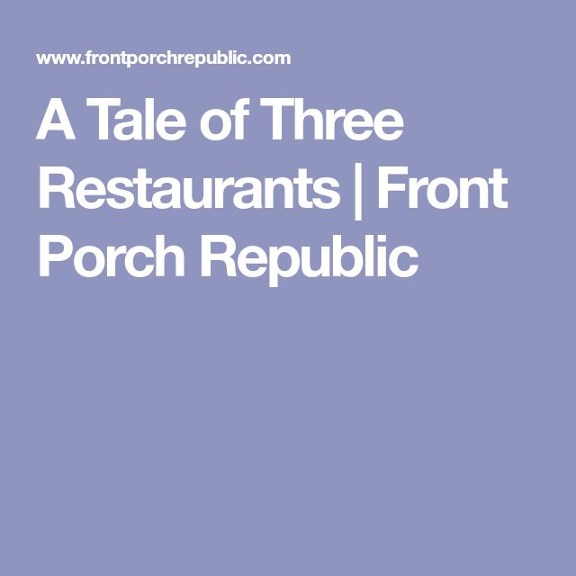 A Tale of Three Restaurants   Front Porch Republic