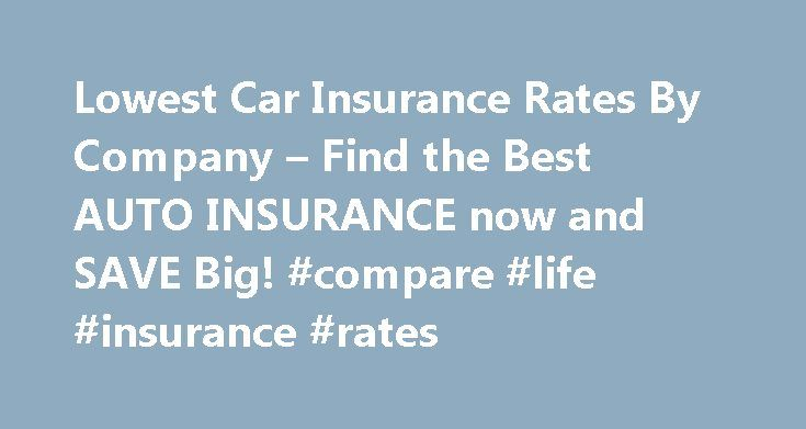Unique Lowest Car Insurance Rates By Company  Find The Best AUTO INSURANCE