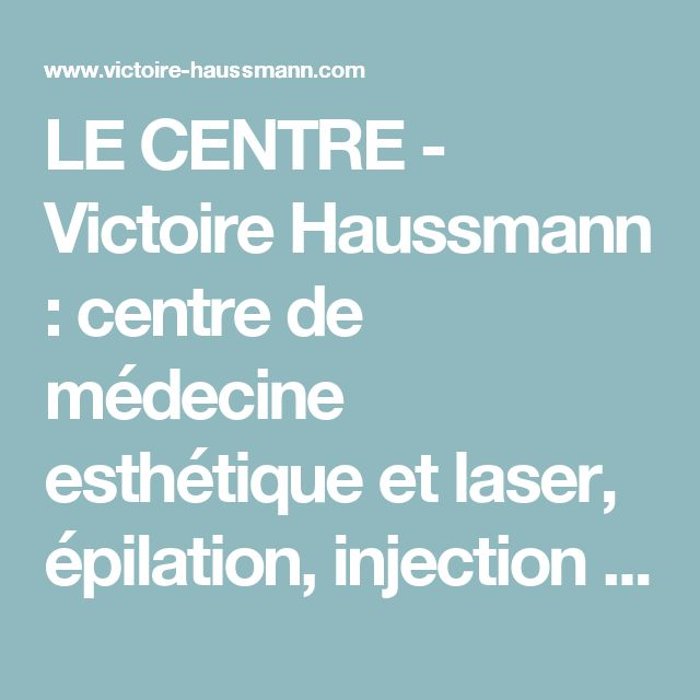 LE CENTRE - Victoire Haussmann : centre de médecine esthétique et laser, épilation, injection des rides, cryolipolyse, soins laser visage à Paris, Centre Victoire Haussmann