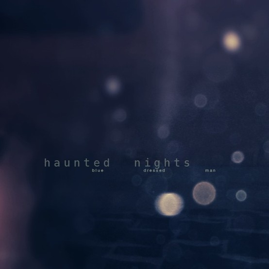 blue dressed man _ haunted nights https://soundcloud.com/bluedressedman/sets/haunted-nights-digital-7-http
