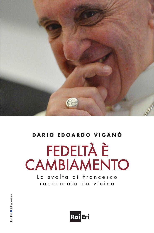 Mons. Dario Edoardo Viganò – Fedeltà è cambiamento. La svolta di Francesco raccontata da vicino
