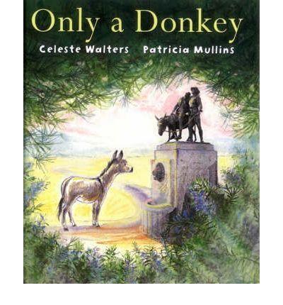 Only a Donkey : Hardback : Celeste Walters, Patricia Mullins : 9780670041688