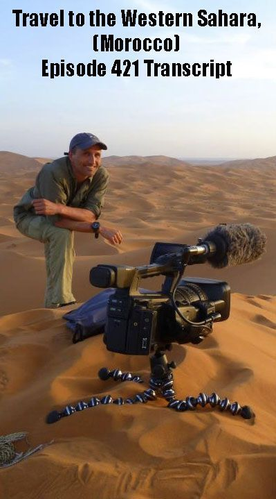 Travel to the Western Sahara, (Morocco) – Podcast Transcript