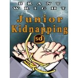 Junior Kidnapping: Adrenaline Packed Thriller; An Action Adventure Tale (Kindle Edition)By Brant Wright