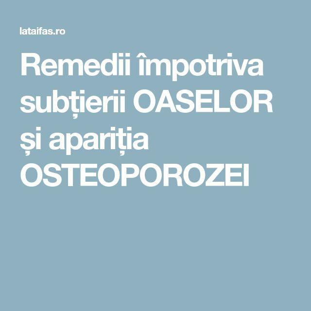 Remedii împotriva subțierii OASELOR și apariția OSTEOPOROZEI