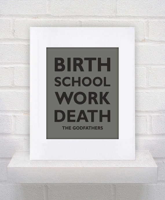 Birth School Work Death  The Godfathers  11x14  by KeepItFancy, $10.00