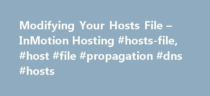 Modifying Your Hosts File – InMotion Hosting #hosts-file, #host #file #propagation #dns #hosts http://hong-kong.remmont.com/modifying-your-hosts-file-inmotion-hosting-hosts-file-host-file-propagation-dns-hosts/  # Modifying Your Hosts File While reviewing this article, if you are not sure exactly what you need to do, we recommend watching the video above. The following information is for Windows users. If you are using a Mac, please see our article on How to edit your hosts file on a Mac…