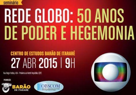 """Barão realiza seminário e """"descomemora"""" 50 anos da Rede Globo - Portal Vermelho  TV GROBO: COBERTURA TOTAL AOS  SAQUEADORES DO BRASIL.  OS EUA E A GLOBO GOLPISTA DESRESPEITAM  A LEI, A CONSTITUIÇÃO DO BRASIL,  QUANDO PROMOVE  O CAOS E  O GOLPE, LEVANDO  O POVO TELEGUIADO, ALIENADO E MIDIOTIZADO  PARAS AS RUAS .  A TV GLOBO  """"ESQUECE"""" E """"IGNORA"""", NOSSOS MAIS DE 54% D VOTOS NAS URNAS, QUANDO PROMOVE  O GOLPE E  TRAMA  O CAOS DO BRASIL E  DA PETROBRAS!  O judiciário, com seus falsos hérois…"""