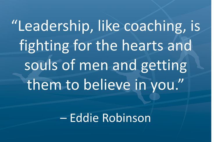 """""""Leadership, like coaching, is fighting for the hearts and souls of men and getting them to believe in you."""" – Eddie Robinson #sports #coaching #quotes"""