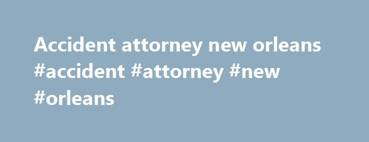 Accident attorney new orleans #accident #attorney #new #orleans http://santa-ana.remmont.com/accident-attorney-new-orleans-accident-attorney-new-orleans/  # Fatal accident victim's family wants more serious charges against driver using phone 04/07/2017 6:15 PM JEFFERSON PARISH, LA (WVUE) – Brent Badeaux was driving down Barataria Boulevard on his motorcycle Jan. 31, when he was killed. According to the arrest report, 28-year-old Jessica Martin was distracted while talking on her cell phone…