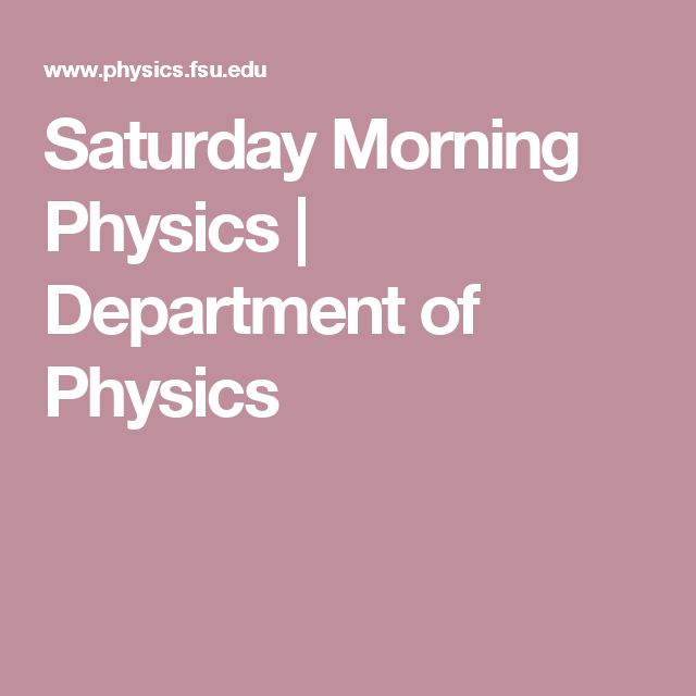 Saturday Morning Physics | Department of Physics