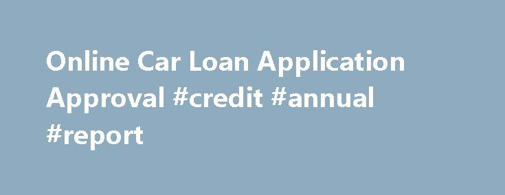 Online Car Loan Application Approval #credit #annual #report http://credits.remmont.com/online-car-loan-application-approval-credit-annual-report/  #no credit car loans # No SIN Required No Credit Check Our Method Buying a car can be time consuming. Let us take some of the digging and searching off your back. Give us an idea of what you re…  Read moreThe post Online Car Loan Application Approval #credit #annual #report appeared first on Credits.