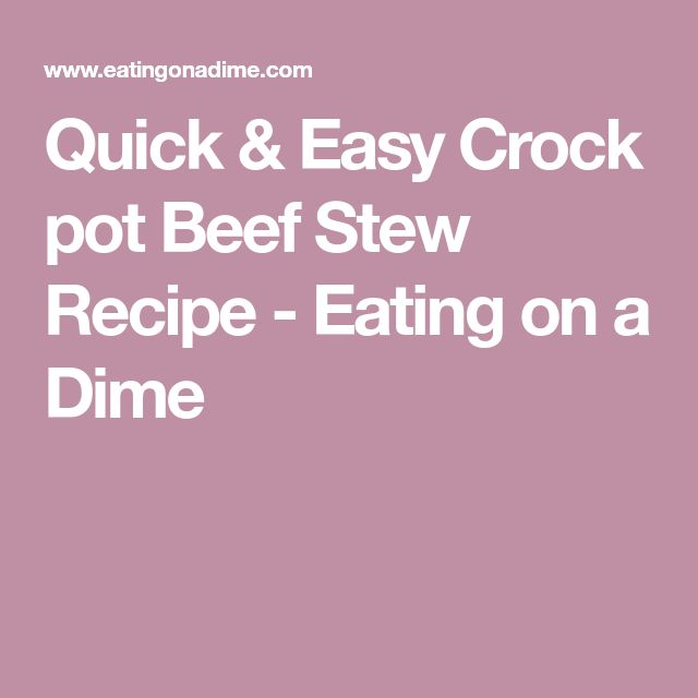 Quick & Easy Crock pot Beef Stew Recipe - Eating on a Dime