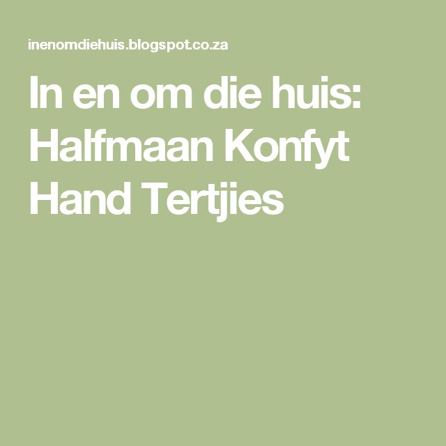 In en om die huis: Halfmaan Konfyt Hand Tertjies