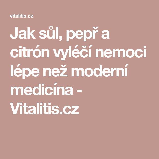 Jak sůl, pepř a citrón vyléčí nemoci lépe než moderní medicína - Vitalitis.cz