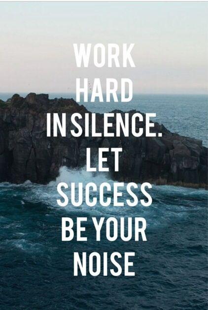 In Silence Their Is Power. Achievement Isn't Loud And